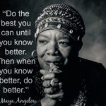 """""""When you know better, do better"""""""